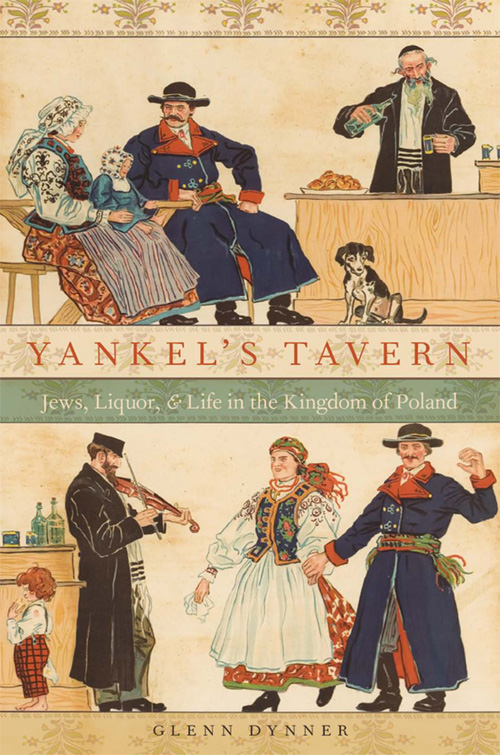 Glenn Dynner. Yankel's Tavern: Jews, Liquor, and Life in the Kingdom of Poland. – New-York: Oxford University Press, 2014. – XIV+249 p.