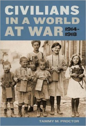 Tammy M. Proctor. Civilians in a World at War, 1914–1918. New York: New York University Press. 2010. Pp. xiv, 363.